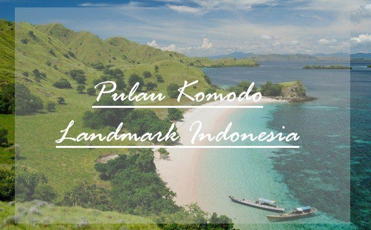 Pulau Komodo Sebagai Landmark Indonesia