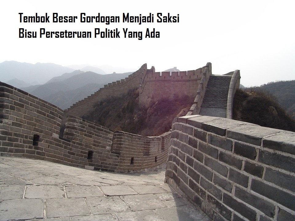 Tembok Besar Gordogan Menjadi Saksi Bisu Perseteruan Politik Yang Ada
