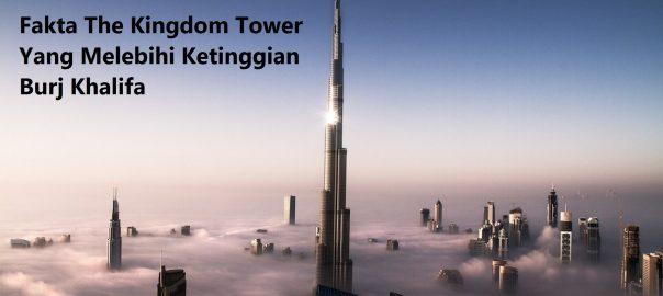 Fakta The Kingdom Tower Yang Melebihi Ketinggian Burj Khalifa
