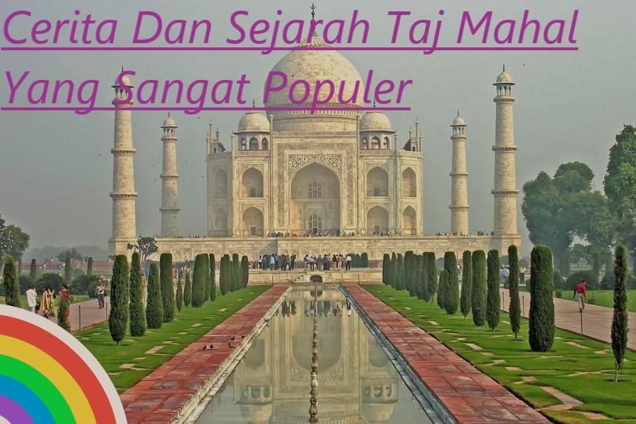 Cerita Dan Sejarah Taj Mahal Yang Sangat Populer
