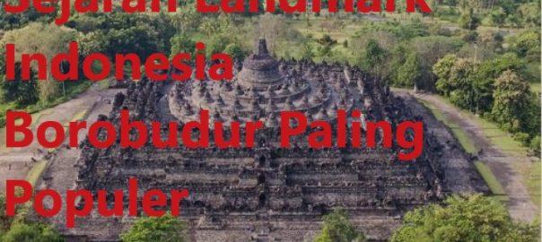 Sejarah Landmark Indonesia Borobudur Paling Populer