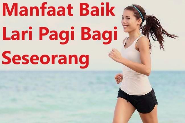 Manfaat Baik Lari Pagi Bagi Seseorang